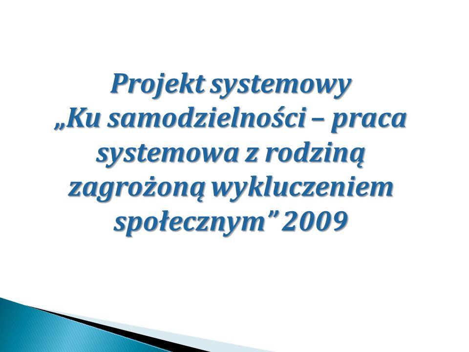 Projekt systemowy Ku samodzielności – praca systemowa z rodziną zagrożoną wykluczeniem społecznym 2009