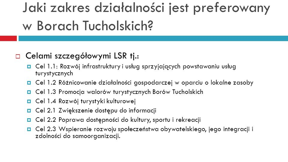 Jaki zakres działalności jest preferowany w Borach Tucholskich? Celami szczegółowymi LSR tj.: Cel 1.1: Rozwój infrastruktury i usług sprzyjających pow