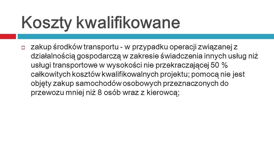 Koszty kwalifikowane zakup środków transportu - w przypadku operacji związanej z działalnością gospodarczą w zakresie świadczenia innych usług niż usł