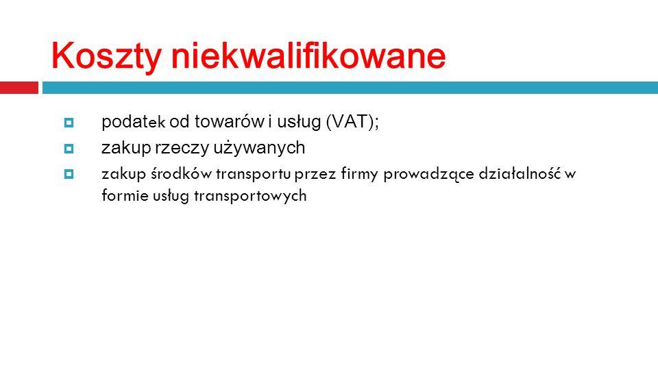 Koszty niekwalifikowane podat ek od towarów i usług (VAT); zakup rzeczy używanych zakup środków transportu przez firmy prowadzące działalność w formie