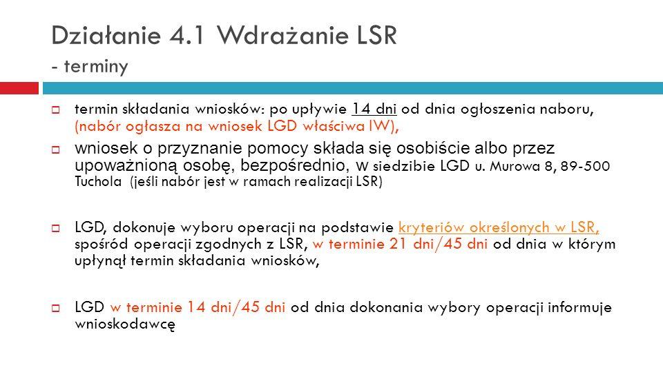 Działanie 4.1 Wdrażanie LSR - terminy termin składania wniosków: po upływie 14 dni od dnia ogłoszenia naboru, (nabór ogłasza na wniosek LGD właściwa I