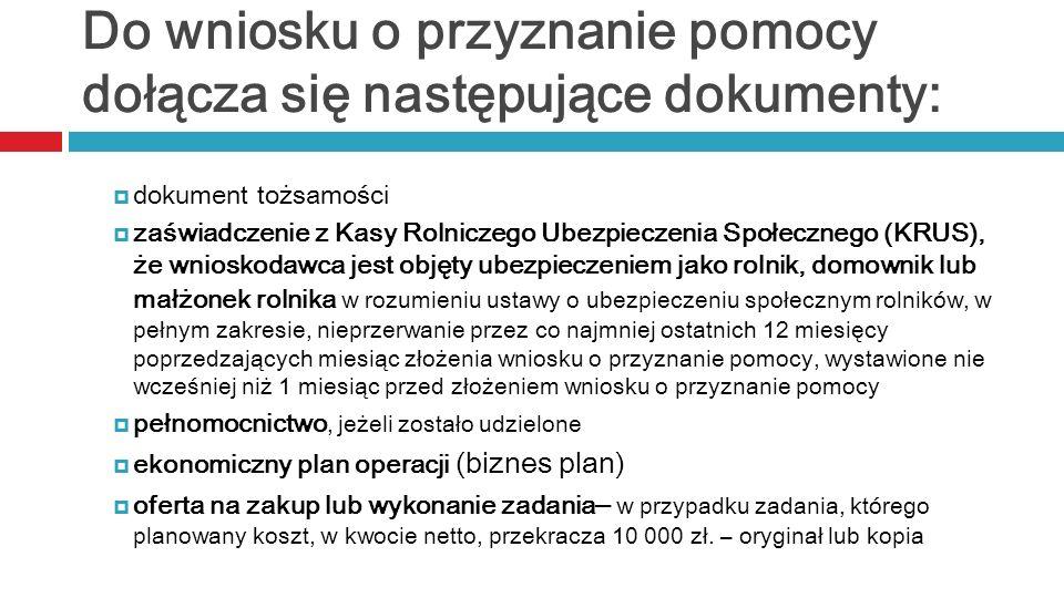 Do wniosku o przyznanie pomocy dołącza się następujące dokumenty: dokument tożsamości zaświadczenie z Kasy Rolniczego Ubezpieczenia Społecznego (KRUS)