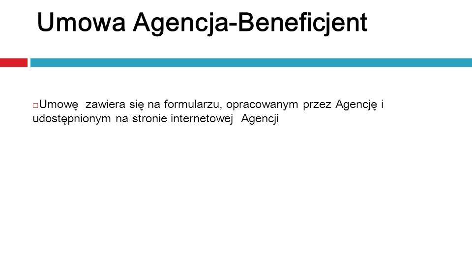 Umowę zawiera się na formularzu, opracowanym przez Agencję i udostępnionym na stronie internetowej Agencji Umowa Agencja-Beneficjent