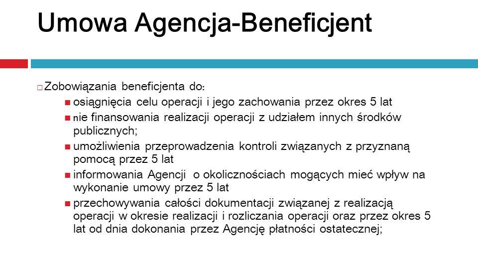 Zobowiązania beneficjenta do : osiągnięcia celu operacji i jego zachowania przez okres 5 lat n ie finansowania realizacji operacji z udziałem innych ś