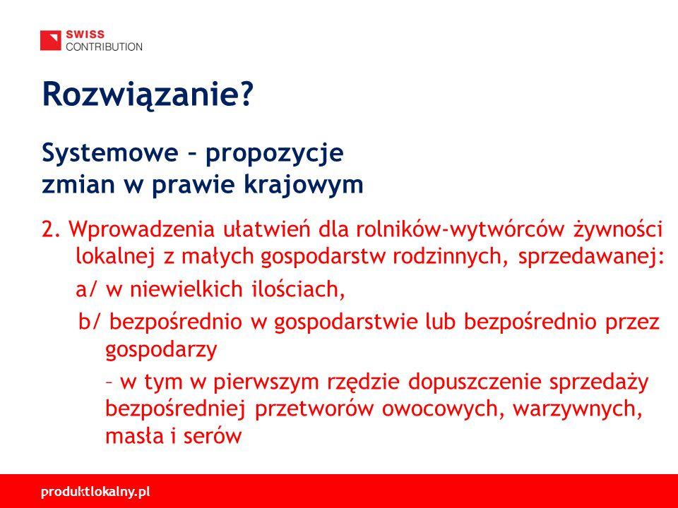 produktlokalny.pl 2. Wprowadzenia ułatwień dla rolników-wytwórców żywności lokalnej z małych gospodarstw rodzinnych, sprzedawanej: a/ w niewielkich il