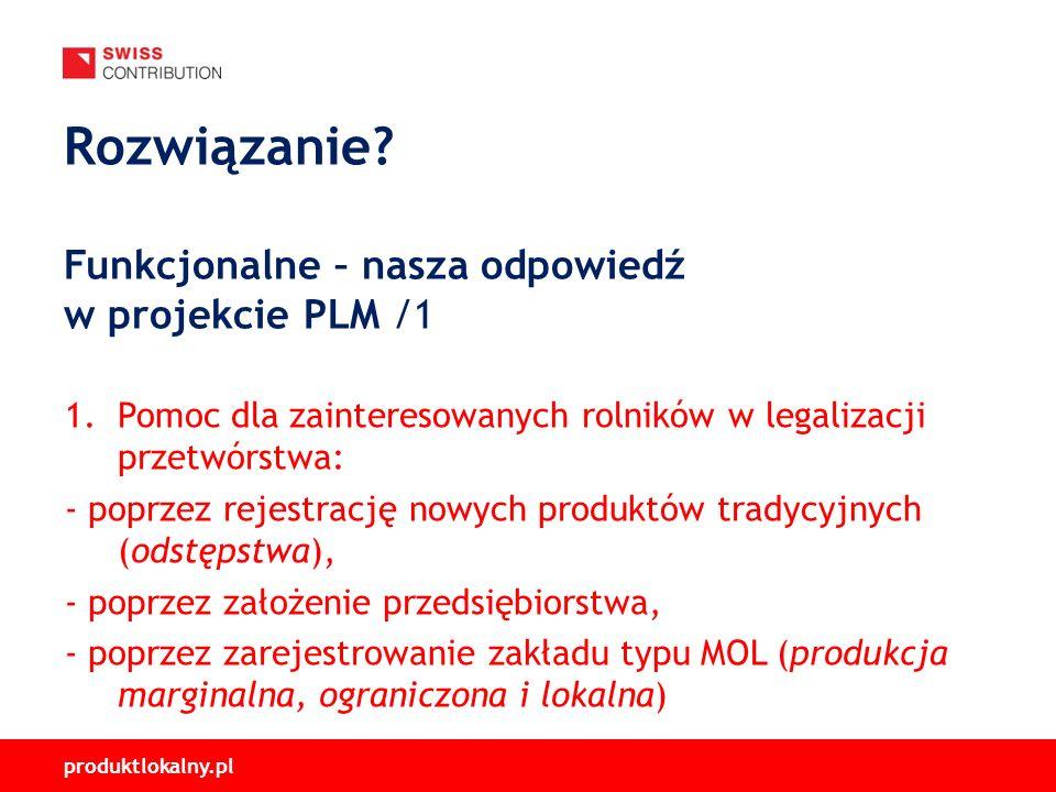 produktlokalny.pl 1.Pomoc dla zainteresowanych rolników w legalizacji przetwórstwa: - poprzez rejestrację nowych produktów tradycyjnych (odstępstwa), - poprzez założenie przedsiębiorstwa, - poprzez zarejestrowanie zakładu typu MOL (produkcja marginalna, ograniczona i lokalna) Rozwiązanie.