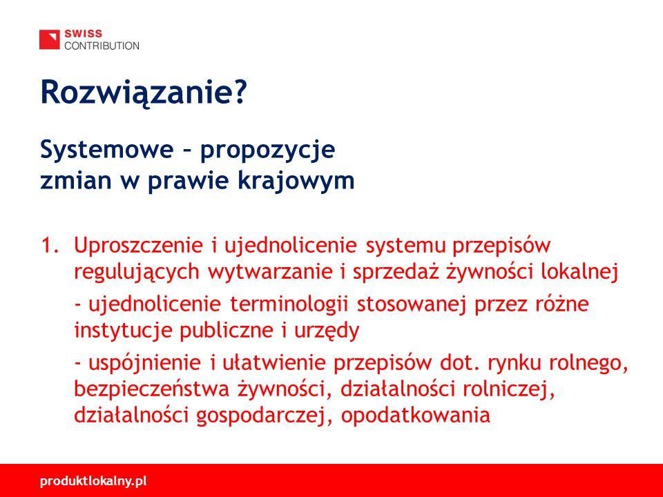 produktlokalny.pl 1.Uproszczenie i ujednolicenie systemu przepisów regulujących wytwarzanie i sprzedaż żywności lokalnej - ujednolicenie terminologii