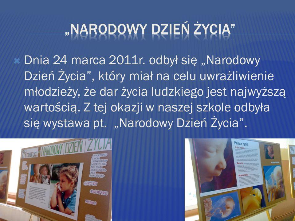 Dnia 24 marca 2011r. odbył się Narodowy Dzień Życia, który miał na celu uwrażliwienie młodzieży, że dar życia ludzkiego jest najwyższą wartością. Z te