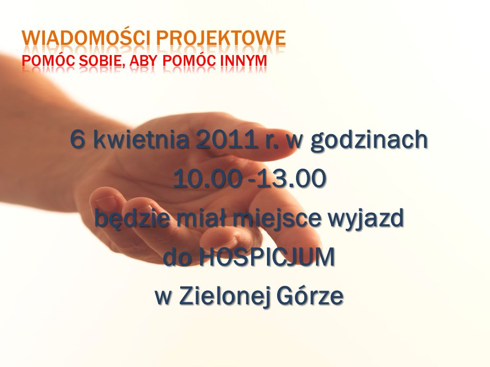 6 kwietnia 2011 r. w godzinach 10.00 -13.00 będzie miał miejsce wyjazd do HOSPICJUM w Zielonej Górze