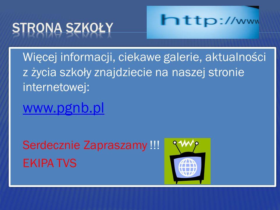 Więcej informacji, ciekawe galerie, aktualności z życia szkoły znajdziecie na naszej stronie internetowej: www.pgnb.pl Serdecznie Zapraszamy !!! EKIPA