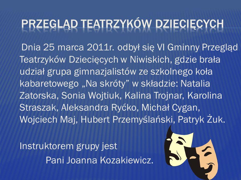 Dnia 25 marca 2011r. odbył się VI Gminny Przegląd Teatrzyków Dziecięcych w Niwiskich, gdzie brała udział grupa gimnazjalistów ze szkolnego koła kabare