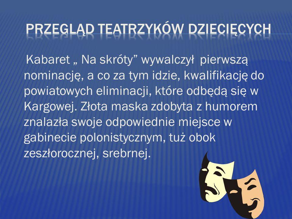 Kabaret Na skróty wywalczył pierwszą nominację, a co za tym idzie, kwalifikację do powiatowych eliminacji, które odbędą się w Kargowej. Złota maska zd