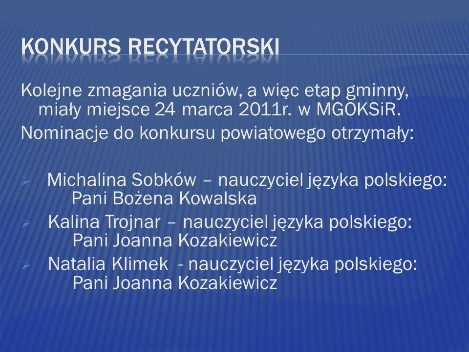 Kolejne zmagania uczniów, a więc etap gminny, miały miejsce 24 marca 2011r. w MGOKSiR. Nominacje do konkursu powiatowego otrzymały: Michalina Sobków –