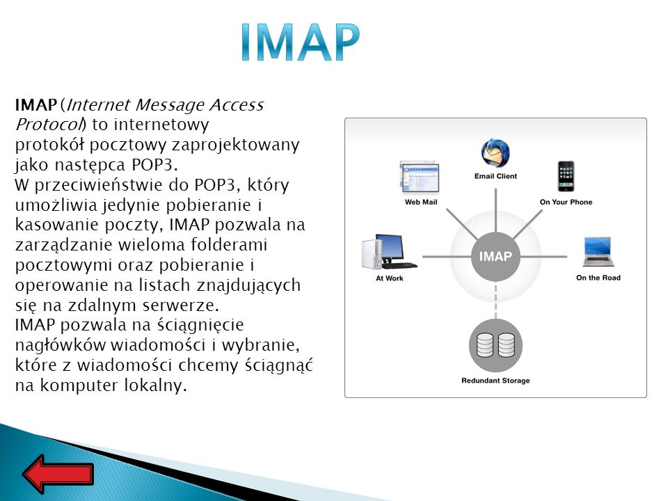 IMAP (Internet Message Access Protocol) to internetowy protokół pocztowy zaprojektowany jako następca POP3.