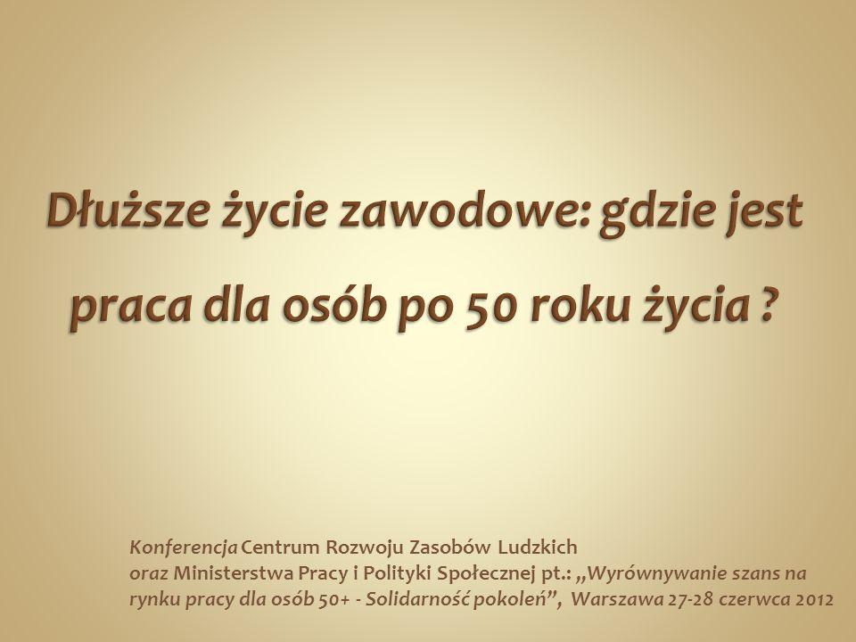 Konferencja Centrum Rozwoju Zasobów Ludzkich oraz Ministerstwa Pracy i Polityki Społecznej pt.: Wyrównywanie szans na rynku pracy dla osób 50+ - Solidarność pokoleń, Warszawa 27-28 czerwca 2012