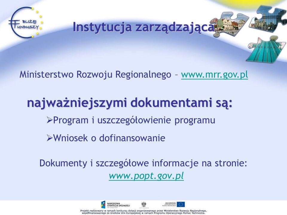 Instytucja zarządzająca Program i uszczegółowienie programu Wniosek o dofinansowanie Dokumenty i szczegółowe informacje na stronie: www.popt.gov.pl najważniejszymi dokumentami są: Ministerstwo Rozwoju Regionalnego – www.mrr.gov.plwww.mrr.gov.pl