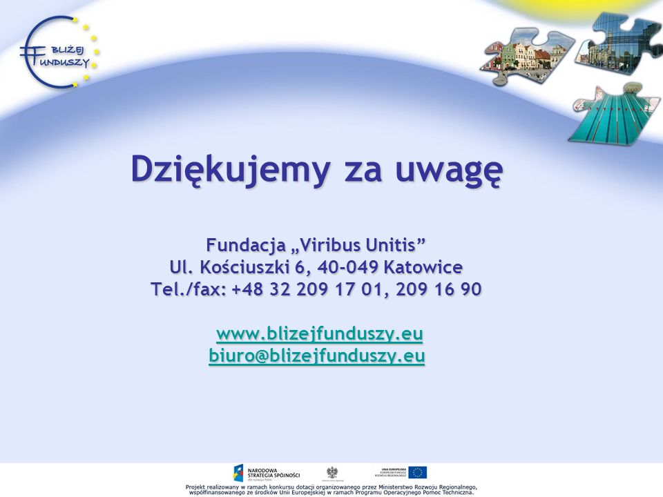Dziękujemy za uwagę Fundacja Viribus Unitis Ul.