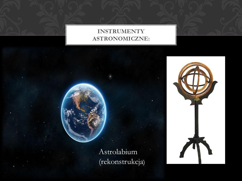 INSTRUMENTY ASTRONOMICZNE: Astrolabium (rekonstrukcja )