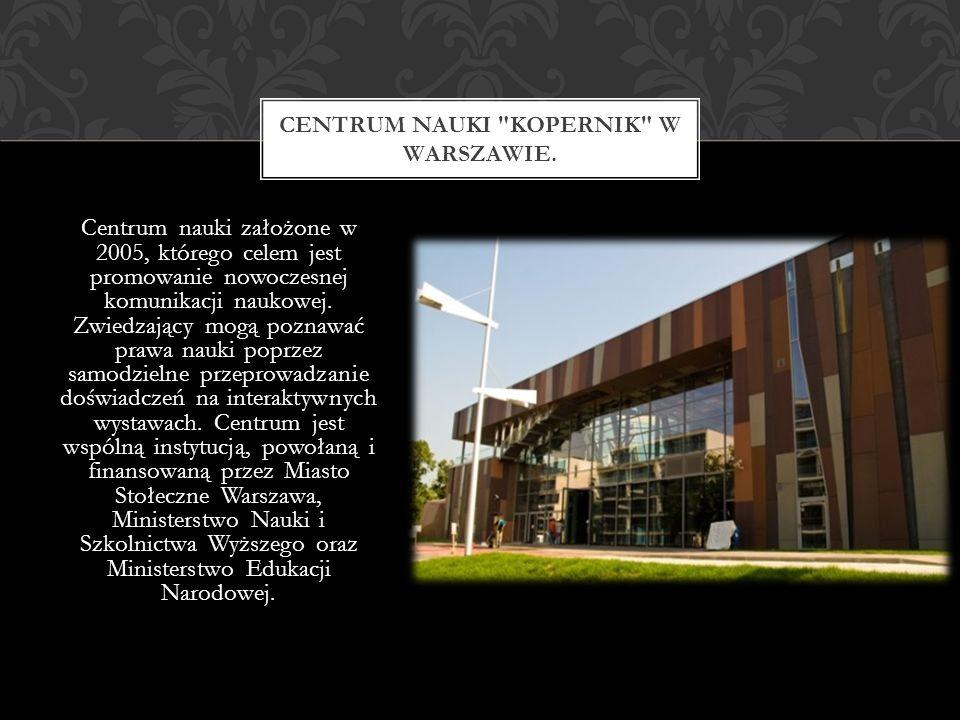 Centrum nauki założone w 2005, którego celem jest promowanie nowoczesnej komunikacji naukowej. Zwiedzający mogą poznawać prawa nauki poprzez samodziel