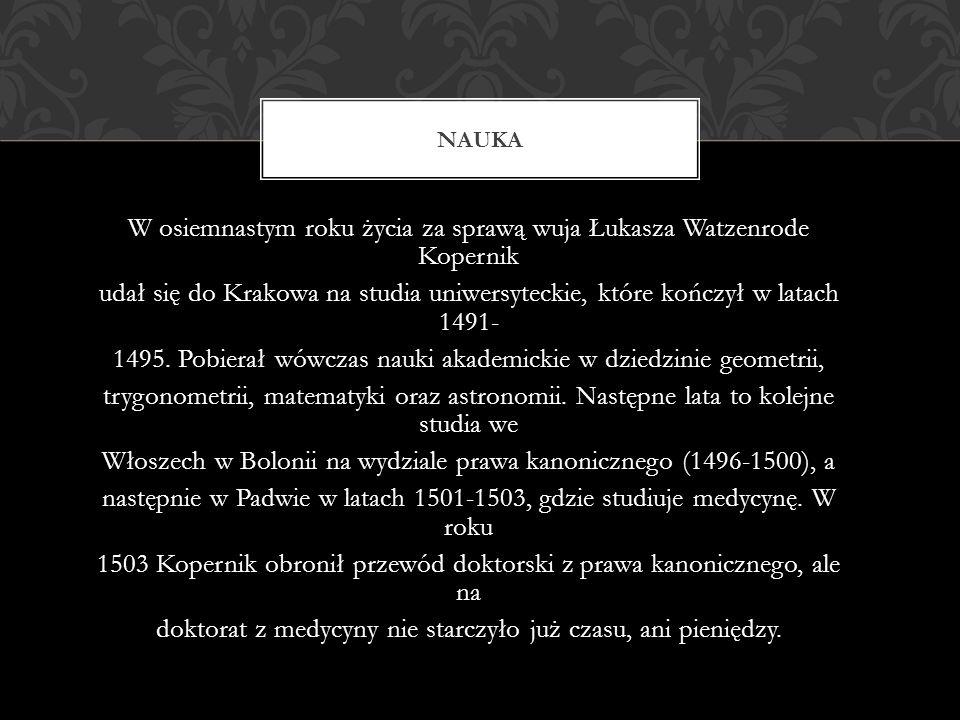 W osiemnastym roku życia za sprawą wuja Łukasza Watzenrode Kopernik udał się do Krakowa na studia uniwersyteckie, które kończył w latach 1491- 1495. P