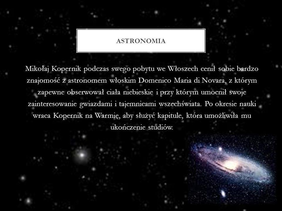 Mikołaj Kopernik podczas swego pobytu we Włoszech cenił sobie bardzo znajomość z astronomem włoskim Domenico Maria di Novara, z którym zapewne obserwo