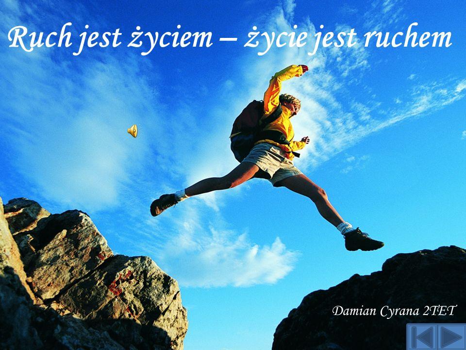 Ruch jest życiem – życie jest ruchem Damian Cyrana 2TET
