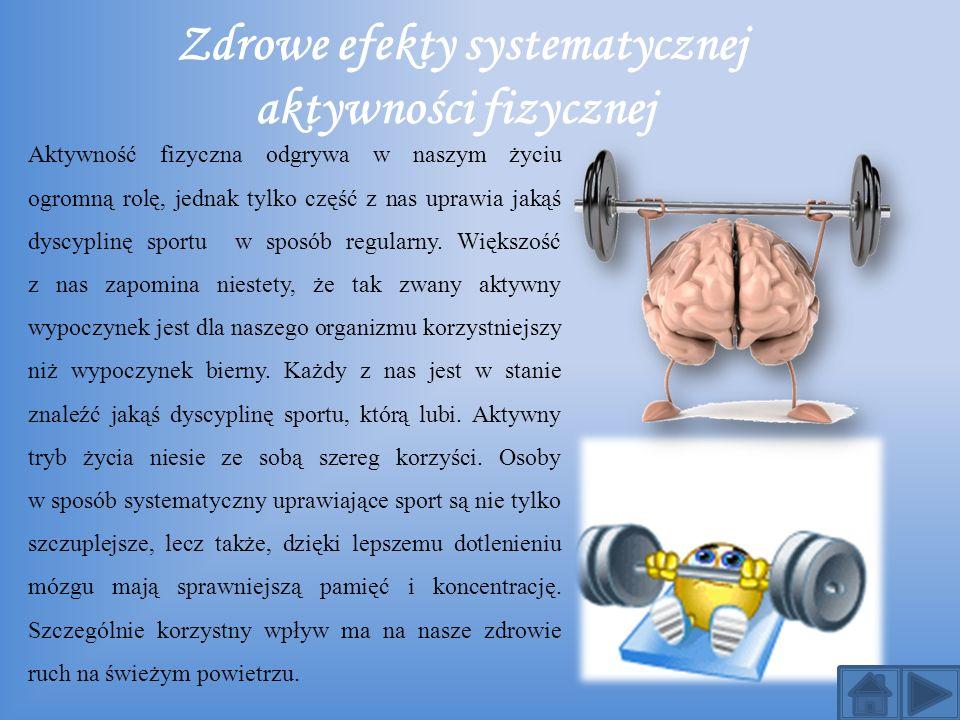 Zdrowe efekty systematycznej aktywności fizycznej Aktywność fizyczna odgrywa w naszym życiu ogromną rolę, jednak tylko część z nas uprawia jakąś dyscy
