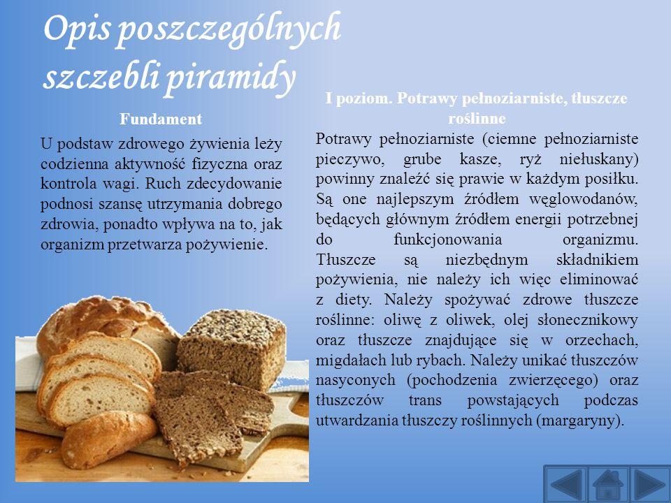 Opis poszczególnych szczebli piramidy Fundament U podstaw zdrowego żywienia leży codzienna aktywność fizyczna oraz kontrola wagi. Ruch zdecydowanie po