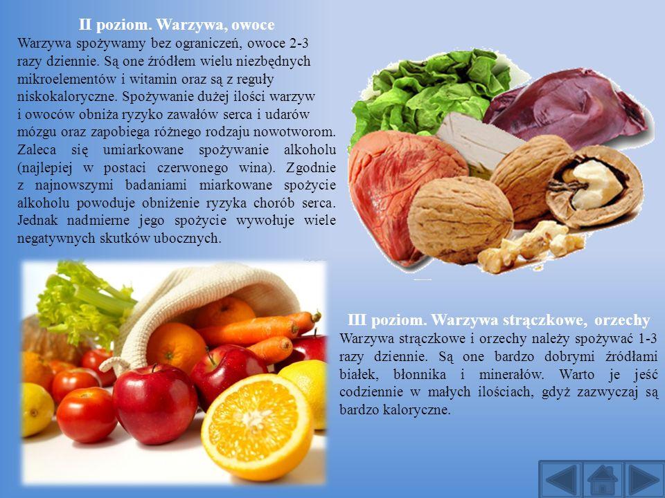 II poziom. Warzywa, owoce Warzywa spożywamy bez ograniczeń, owoce 2-3 razy dziennie. Są one źródłem wielu niezbędnych mikroelementów i witamin oraz są