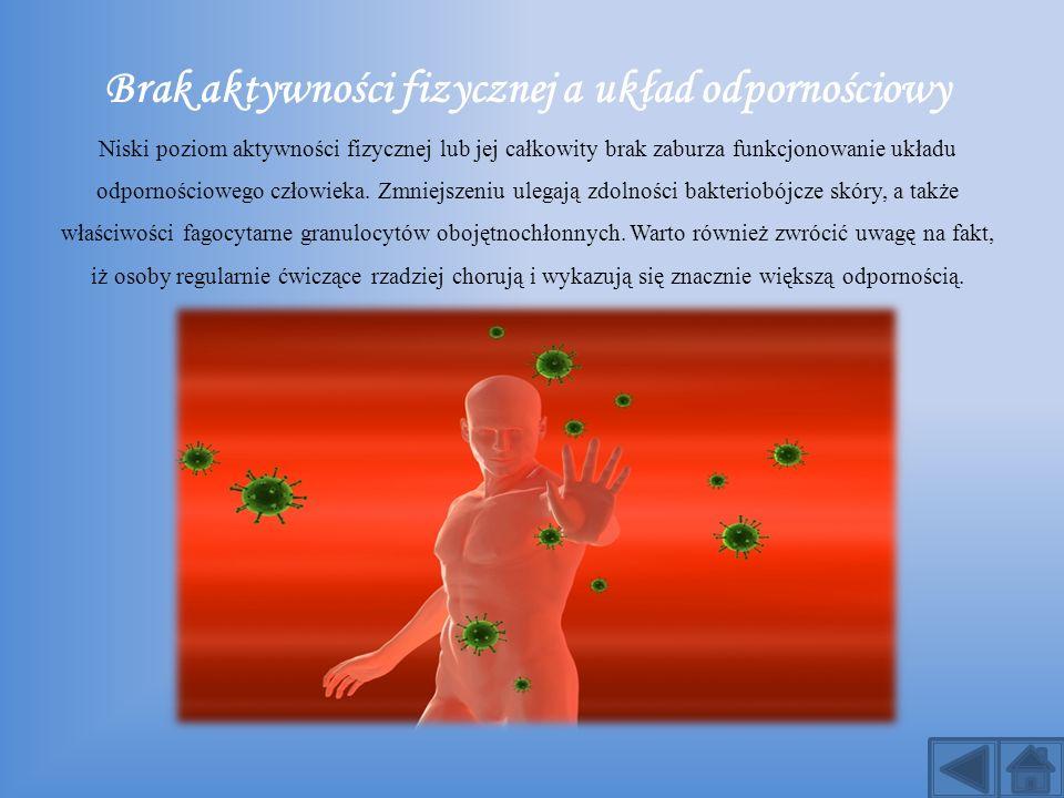 Brak aktywności fizycznej a układ odpornościowy Niski poziom aktywności fizycznej lub jej całkowity brak zaburza funkcjonowanie układu odpornościowego
