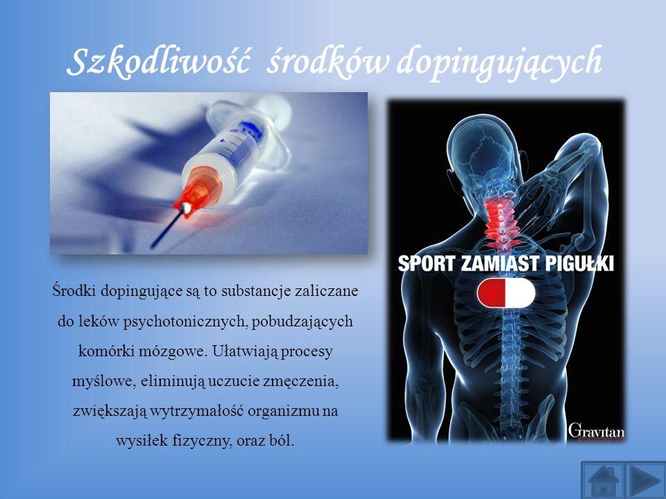 Szkodliwość środków dopingujących Środki dopingujące są to substancje zaliczane do leków psychotonicznych, pobudzających komórki mózgowe. Ułatwiają pr