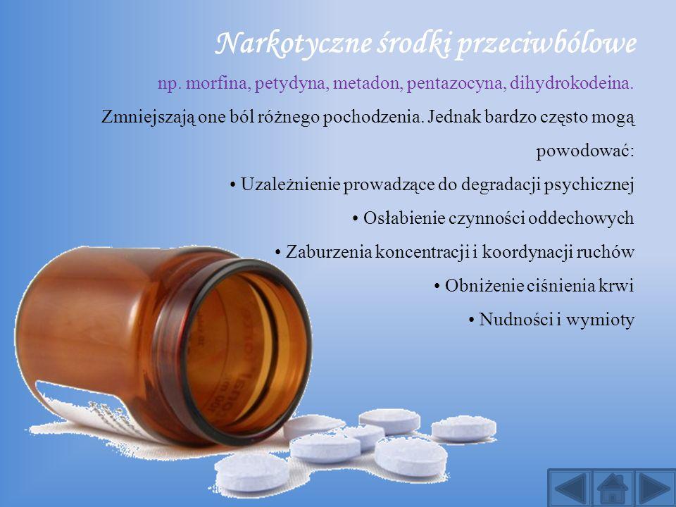 Narkotyczne środki przeciwbólowe np. morfina, petydyna, metadon, pentazocyna, dihydrokodeina. Zmniejszają one ból różnego pochodzenia. Jednak bardzo c