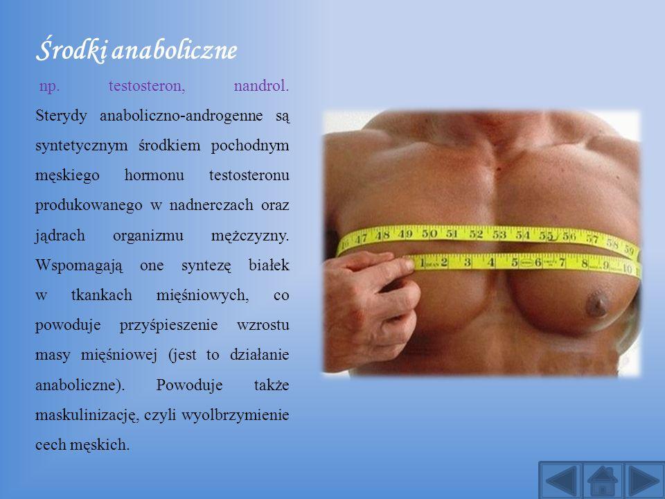 Środki anaboliczne np. testosteron, nandrol. Sterydy anaboliczno-androgenne są syntetycznym środkiem pochodnym męskiego hormonu testosteronu produkowa