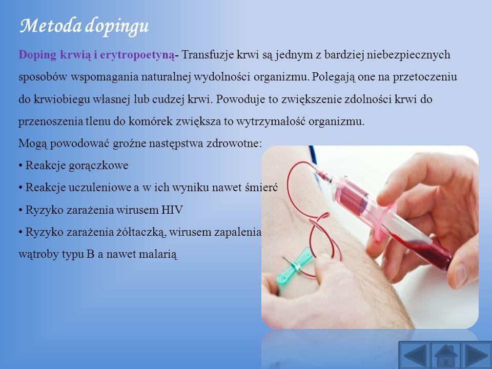 Metoda dopingu Doping krwią i erytropoetyną- Transfuzje krwi są jednym z bardziej niebezpiecznych sposobów wspomagania naturalnej wydolności organizmu