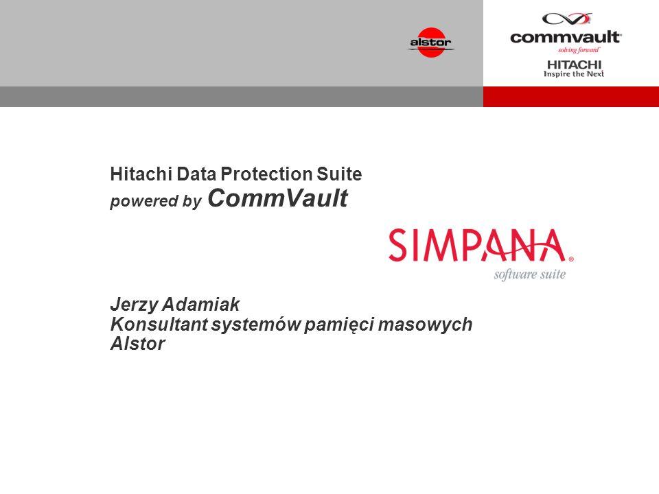 Hitachi Data Protection Suite powered by CommVault Jerzy Adamiak Konsultant systemów pamięci masowych Alstor