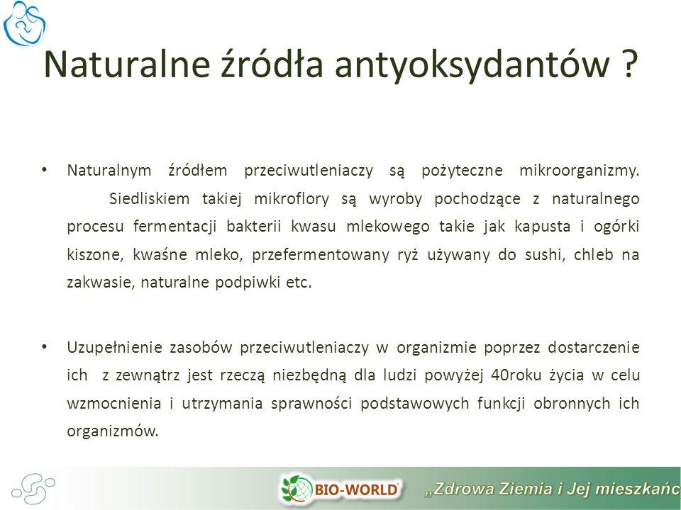 Naturalnym źródłem przeciwutleniaczy są pożyteczne mikroorganizmy.