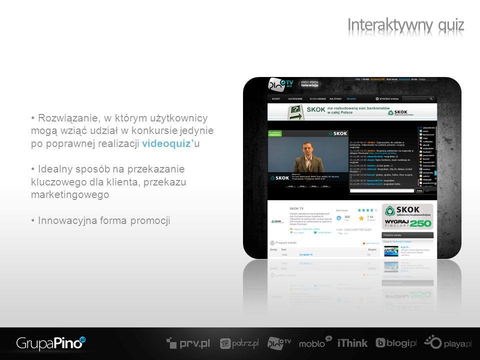 Rozwiązanie, w którym użytkownicy mogą wziąć udział w konkursie jedynie po poprawnej realizacji videoquizu Idealny sposób na przekazanie kluczowego dla klienta, przekazu marketingowego Innowacyjna forma promocji