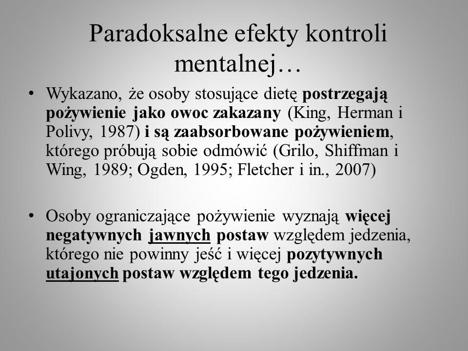 Paradoksalne efekty kontroli mentalnej… Wykazano, że osoby stosujące dietę postrzegają pożywienie jako owoc zakazany (King, Herman i Polivy, 1987) i s