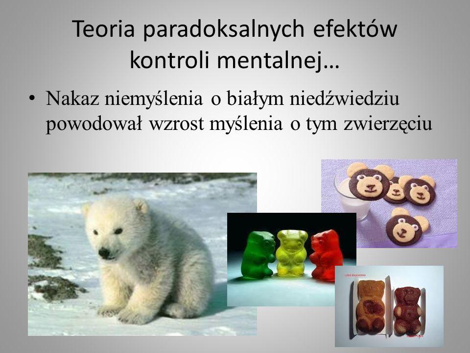 Teoria paradoksalnych efektów kontroli mentalnej… Nakaz niemyślenia o białym niedźwiedziu powodował wzrost myślenia o tym zwierzęciu