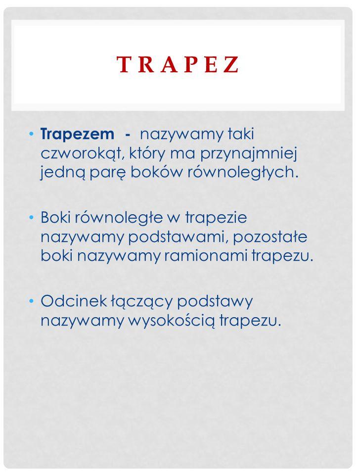 T R A P E Z Trapezem - nazywamy taki czworokąt, który ma przynajmniej jedną parę boków równoległych.