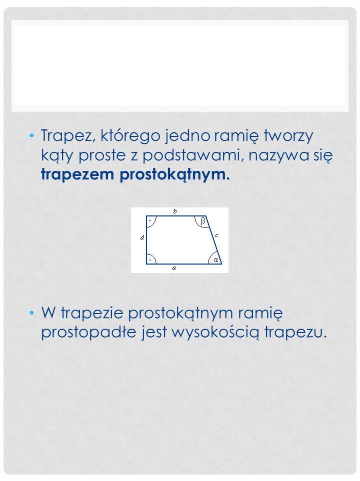 Trapez, którego jedno ramię tworzy kąty proste z podstawami, nazywa się trapezem prostokątnym. W trapezie prostokątnym ramię prostopadłe jest wysokośc