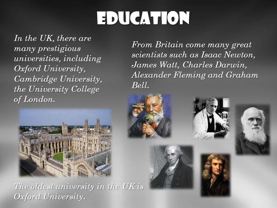 Education Nauka i oświata: W Wielkiej Brytanii znajduje się duża liczba prestiżowych uniwersytetów, jedne z anjpopularniejszych to University of Oxfor