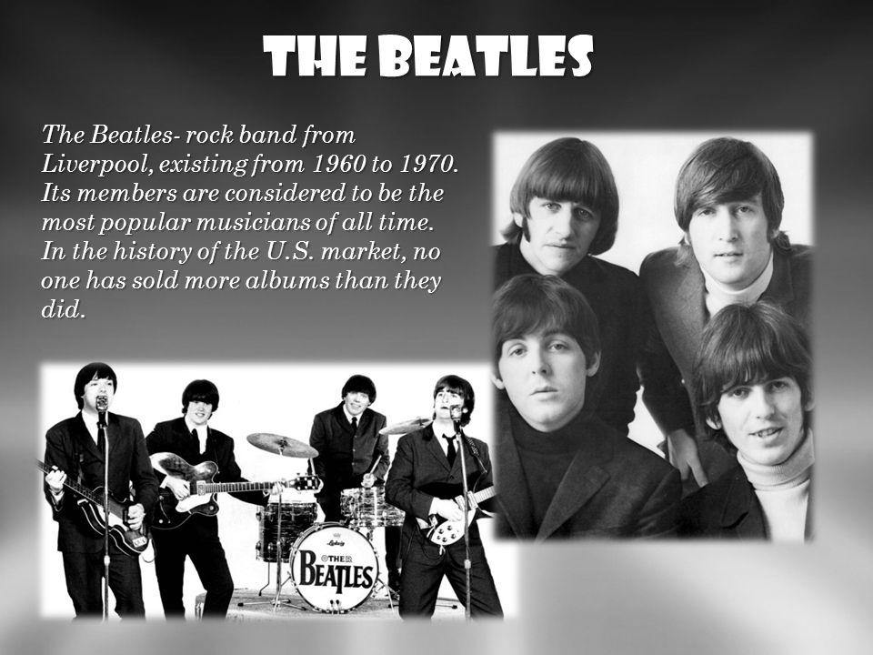 The beatles The Beatles zespół rockowy z Liverpoolu, istniejący od 1960) do 1970 roku. Jczłonkowie są uważani za najpopularniejszych muzyków wszech cz