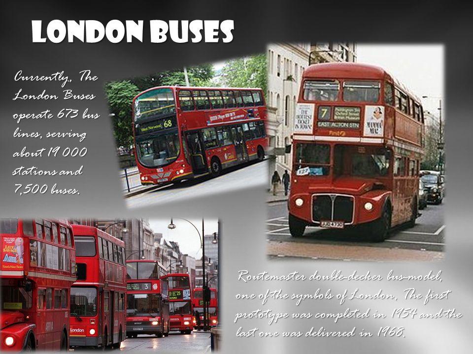 London Buses Obecnie W ramach London Buses działają 673 linie autobusowe, obsługujące około 19 000 przystanków. Flotę stanowi 7500 autobusów. Routemas
