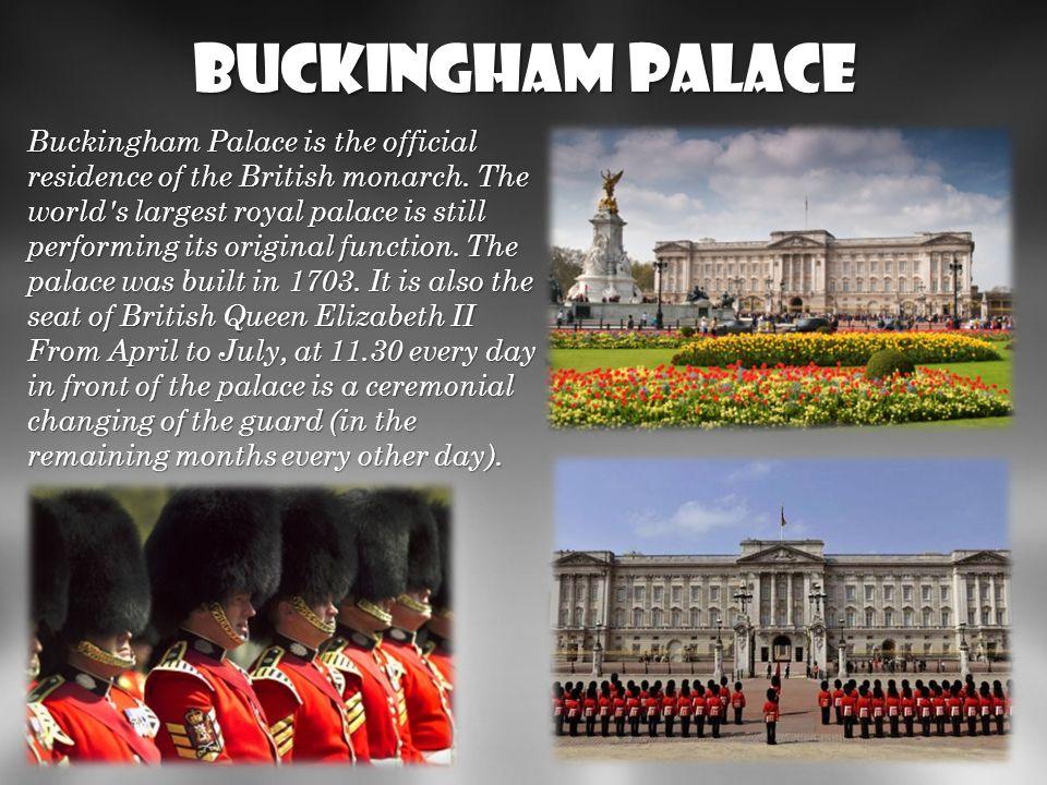 Buckingham Palace Buckingham Palace to oficjalna rezydencja brytyjskich monarchów. Największy na świecie pałac królewski wciąż pełniący swą pierwotną