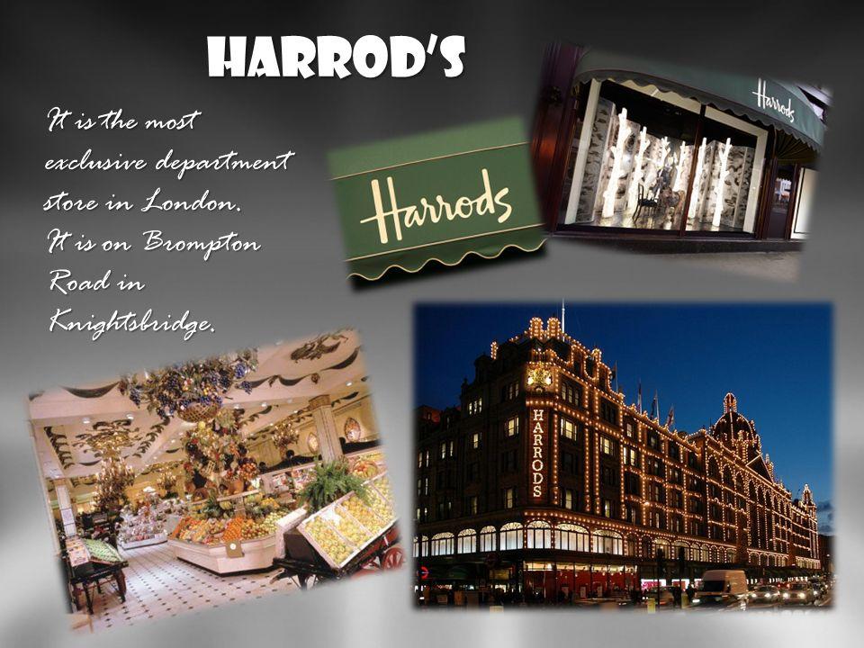 Harrods Jaką nazwę ma najbardziej ekskluzywny domu towarowy w Londynie? Najsłynniejszy dom towarowy nazywa się Harrods. Znajduje sie on na Brompton Ro