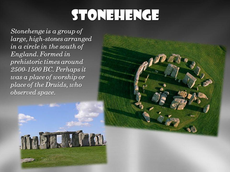 Stonehenge Stonehenge to grupa dużych, wysokich kamieni ułożonych w krąg na południu Anglii. Powstały w czasach prehistorycznych (ok. 2500-1500 BC) ni