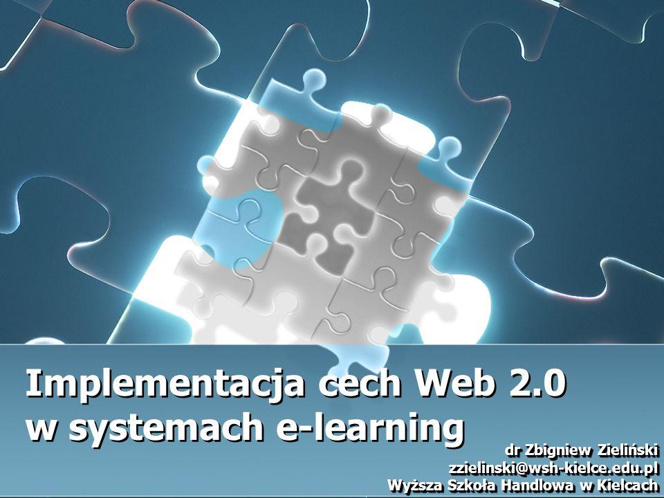 Implementacja cech Web 2.0 w systemach e-learning dr Zbigniew Zieliński zzielinski@wsh-kielce.edu.pl Wyższa Szkoła Handlowa w Kielcach dr Zbigniew Zieliński zzielinski@wsh-kielce.edu.pl Wyższa Szkoła Handlowa w Kielcach