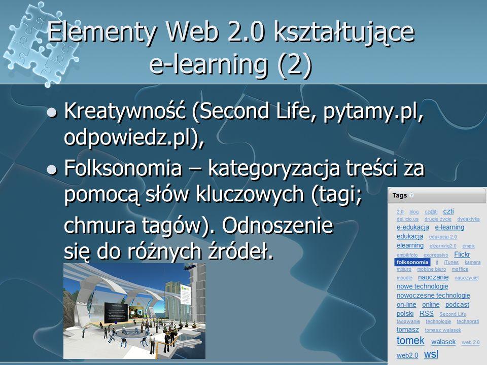 5 Elementy Web 2.0 kształtujące e-learning (2) Kreatywność (Second Life, pytamy.pl, odpowiedz.pl), Folksonomia – kategoryzacja treści za pomocą słów kluczowych (tagi; chmura tagów).