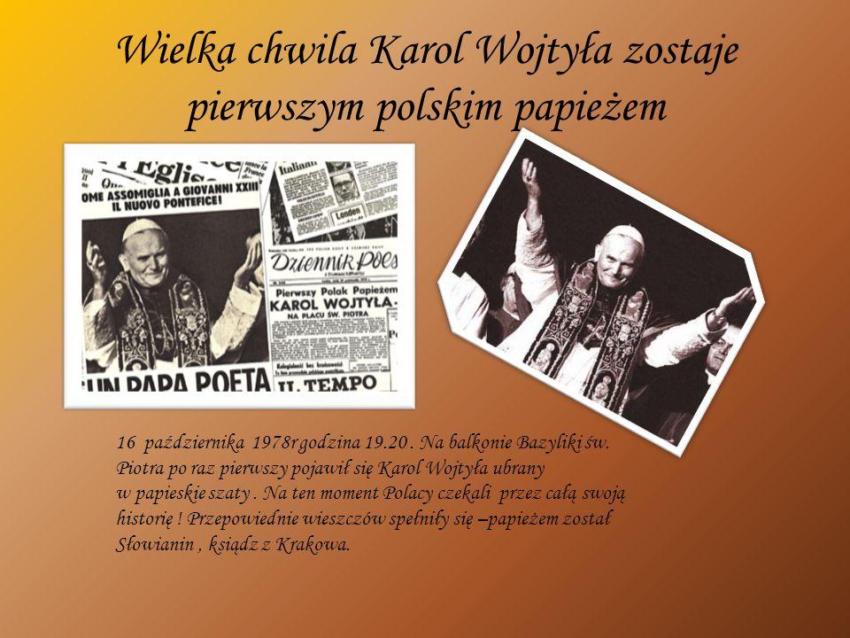 Wielka chwila Karol Wojtyła zostaje pierwszym polskim papieżem 16 października 1978r godzina 19.20. Na balkonie Bazyliki św. Piotra po raz pierwszy po